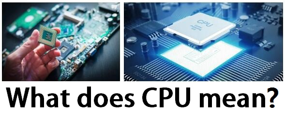 What does CPU mean?
